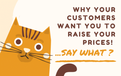 Why your customers want you to raise your prices!